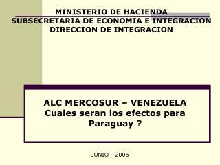 ALC MERCOSUR – VENEZUELA Cuales seran los efectos para Paraguay ?