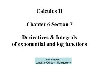 Calculus II Chapter 6 Section 7 Derivatives & Integrals of exponential and log functions