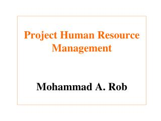 Project Human Resource Management Mohammad A. Rob