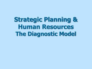 Strategic Planning & Human Resources The Diagnostic Model