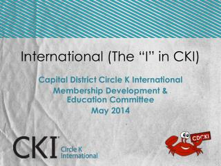 "International (The ""I"" in CKI)"