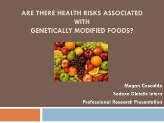 Are there Health Risks Associated  with  Genetically Modified FOODS?
