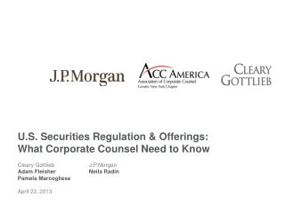 U.S. Securities Regulation & Offerings:   What Corporate Counsel Need to Know