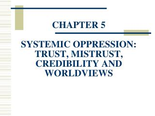 CHAPTER 5 SYSTEMIC OPPRESSION:   TRUST, MISTRUST, CREDIBILITY AND WORLDVIEWS