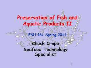 Preservation of Fish and Aquatic Products II FSN 261 Spring 2011