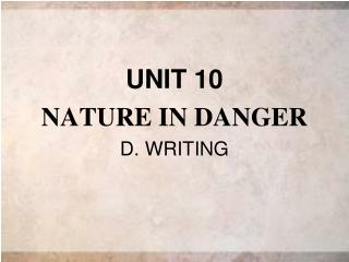 UNIT 10 NATURE IN DANGER D. WRITING