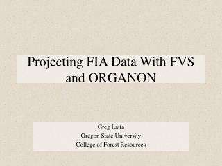 Projecting FIA Data With FVS and ORGANON