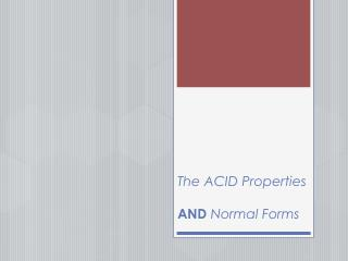 The ACID Properties AND Normal  Forms