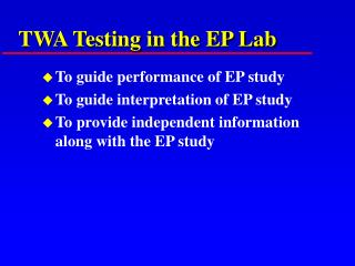 TWA Testing in the EP Lab