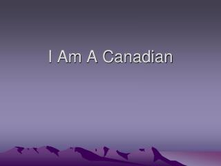 I Am A Canadian