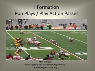 I Formation Run Plays / Play Action Passes