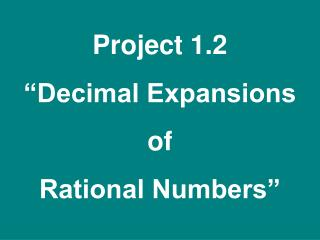 "Project 1.2 ""Decimal Expansions  of  Rational Numbers"""