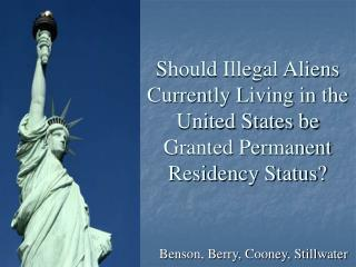 Should Illegal Aliens Currently Living in the United States be Granted Permanent Residency Status?