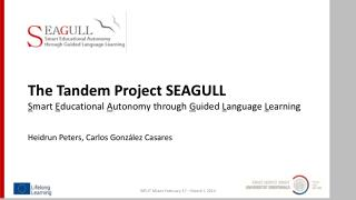 The Tandem Project SEAGULL S mart  E ducational  A utonomy through  G uided  L anguage  L earning
