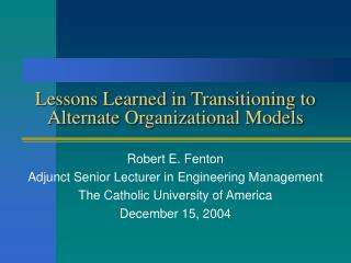 Lessons Learned in Transitioning to Alternate Organizational Models