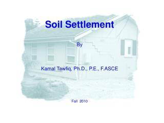 Soil Settlement By Kamal Tawfiq, Ph.D., P.E., F.ASCE Fall  2010