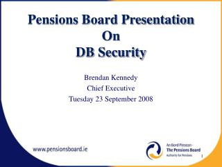 Pensions Board Presentation On  DB Security