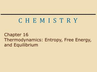 Chapter 16 Thermodynamics: Entropy, Free Energy, and Equilibrium