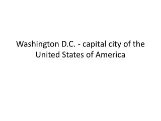 Washington D.C. -  capital city of the United States of America