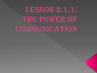 Lesson 2.1.1.  The Power of Communication