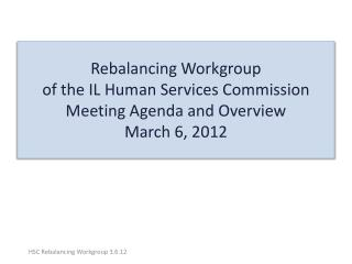 HSC: Rebalancing Workgroup Agenda – March 6, 2012