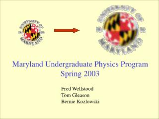 Maryland Undergraduate Physics Program Spring 2003