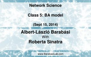 Network Science Class 5: BA model (Sept 15, 2014)