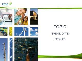 TOPIC EVENT, DATE SPEAKER