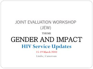 JOINT EVALUATION WORKSHOP (JEW)