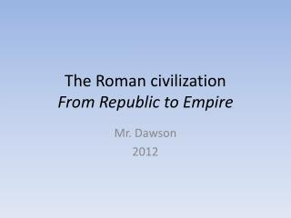 The Roman civilization From Republic to Empire