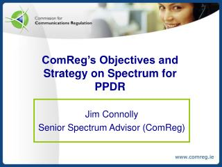 ComReg's Objectives and  Strategy on Spectrum for PPDR