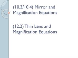 (10.3/10.4) Mirror and Magnification Equations