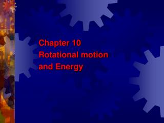 Chapter 10 Rotational motion and Energy