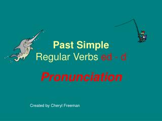 Past Simple Regular Verbs  ed - d
