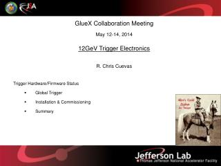 GlueX Collaboration Meeting May 12-14, 2014  12GeV Trigger Electronics R. Chris Cuevas