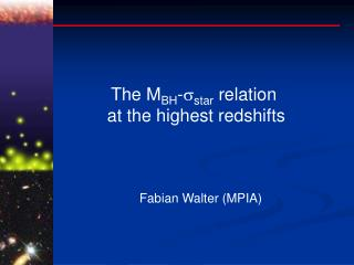 The M BH -  star  relation  at the highest redshifts