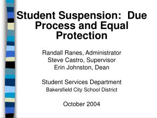Student Suspension:  Due Process and Equal Protection Randall Ranes, Administrator