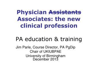 Physician  Assistants  Associates: the new clinical profession PA education & training