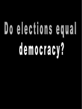 Do elections equal  democracy?