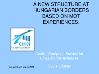 A NEW STRUCTURE AT HUNGARIAN BORDERS BASED ON MOT EXPERIENCES:
