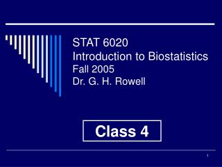 STAT 6020 Introduction to Biostatistics Fall 2005 Dr. G. H. Rowell