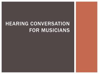Hearing Conversation  for Musicians