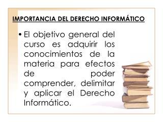 IMPORTANCIA DEL DERECHO INFORMÁTICO