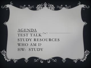 Agenda Test Talk Study resources Who am I?   HW:  Study