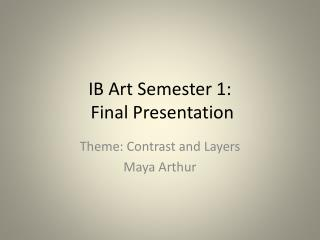 IB Art Semester 1:        Final Presentation