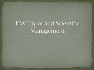 F.W Taylor and Scientific Management
