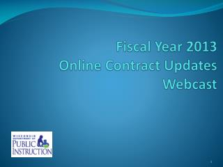 Fiscal Year 2013  Online Contract Updates Webcast