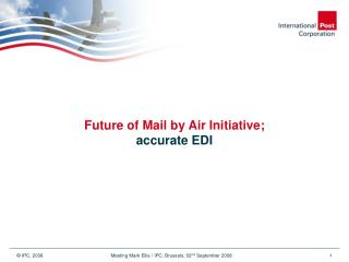 Future of Mail by Air Initiative; accurate EDI