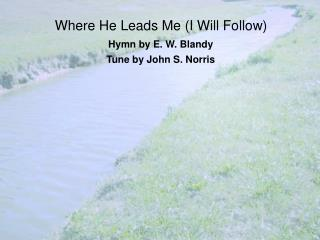 Where He Leads Me (I Will Follow)