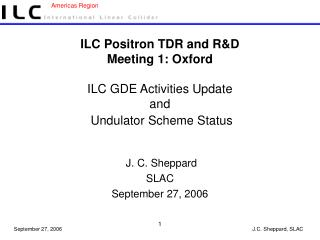 ILC Positron TDR and R&D  Meeting 1: Oxford ILC GDE Activities Update and  Undulator Scheme Status